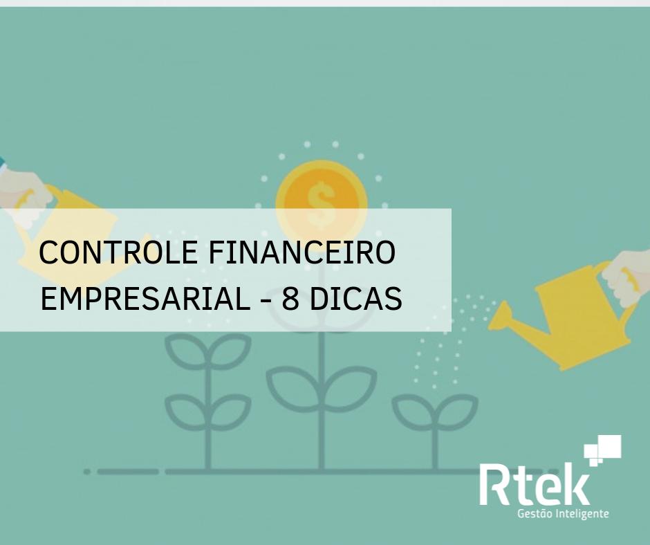 Controle financeiro empresarial – 8 Dicas